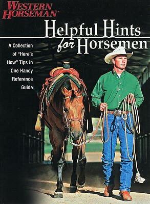 Image for HELPFUL HINTS FOR HORSEMEN: DOZENS OF HANDY TIPS FOR THE RANCH, BARN, AND T