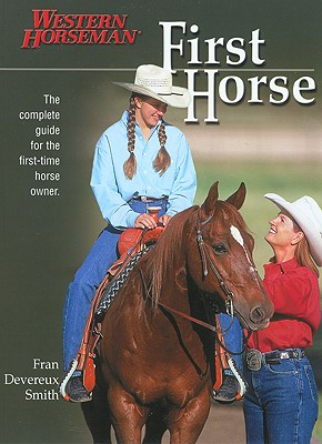 Image for First Horse: The Complete Guide for the First-Time Horse Owner
