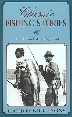 Classic Fishing Stories : Twenty Timeless Angling Tales, NICK LYONS