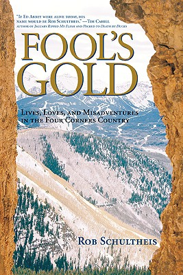 Fool's Gold: Lives, Loves, and Misadventures in the Four Corners Country, Schultheis, Rob