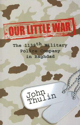Image for Our Little War: The 1139th Military Police Company in Baghdad