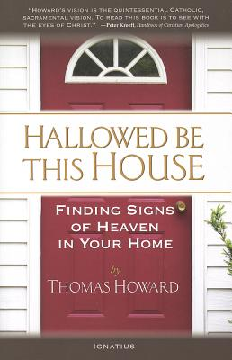 Hallowed Be This House: Finding Signs of Heaven in Your Home, Thomas Howard