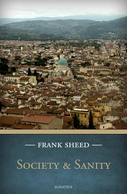 Society and Sanity: Understanding How to Live Well Together, Frank Sheed