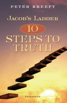 Jacob's Ladder: Ten Steps to Truth, Peter Kreeft