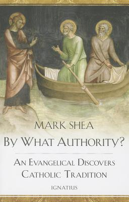 By What Authority?: An Evangelical Discovers Catholic Tradition, Mark Shea