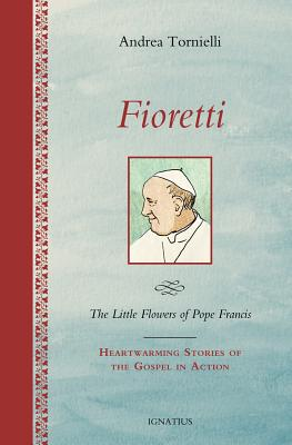 Image for Fioretti - The Little Flowers of Pope Francis: Heartwarming Stories of the Gospel in Action