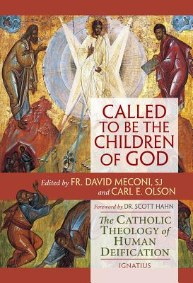 Called to Be the Children of God: The Catholic Theology of Human Deification, Carl E. Olson MTS,Fr. David Vincent Meconi S.J.
