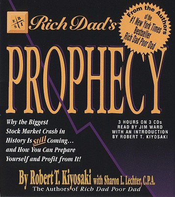 Image for Rich Dad's Prophecy: Why the Biggest Stock Market Crash in History Is Still Coming...and How You Can Prepare Yourself and Profit from It!