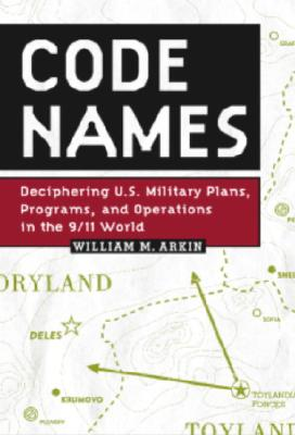 Image for Code Names: Deciphering U.S. Military Plans, Programs and Operations in the 9/11 World