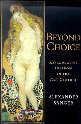 Image for Beyond Choice: Reproductive Freedom In The 21st Century