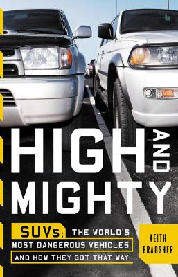 Image for High and Mighty: SUVs--The World's Most Dangerous Vehicles and How They Got That Way