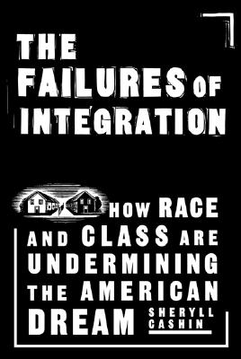 Image for The Failures Of Integration: How Race and Class Are Undermining the American Dream