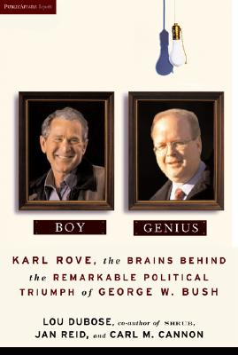 Image for Boy Genius: Karl Rove, the Brains Behind the Remarkable Political Triumph of George W. Bush