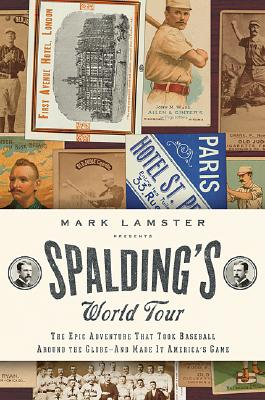 Image for SPALDING'S WORLD TOUR EPIC ADVENTURE THAT TOOK BASEBALL AROUND THE GLOBE & MADE IT AMERICA'S GAME