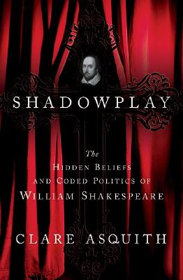 Image for Shadowplay: The Hidden Beliefs and Coded Politics of William Shakespeare