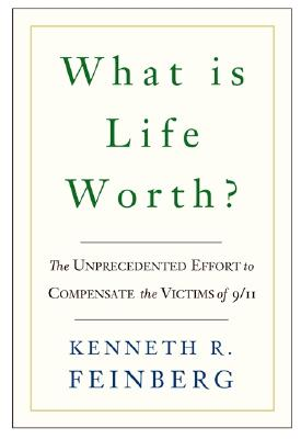 Image for What Is Life Worth?: The Inside Story of the 9/11 Fund and Its Effort to Compensate the Victims of September 11th