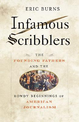 Image for INFAMOUS SCRIBBLERS THE FOUNDING FATHERS AND THE ROWDY BEGININGS OF AMERICAN JOURNALISM