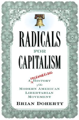 Image for Radicals for Capitalism: A Freewheeling History of the Modern American Libertarian Movement