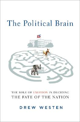 The Political Brain: The Role of Emotion in Deciding the Fate of the Nation, Westen, Drew