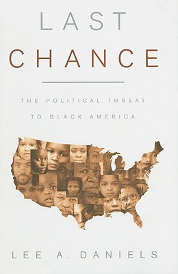 Image for LAST CHANCE THE POLITICAL THREAT TO BLACK AMERICA