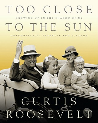 Image for Too Close to the Sun: Growing Up in the Shadow of my Grandparents, Franklin and Eleanor