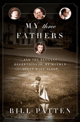 Image for My Three Fathers: And the Elegant Deceptions of My Mother, Susan Mary Alsop