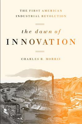 Image for The Dawn of Innovation: The First American Industrial Revolution