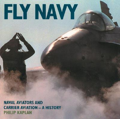 Image for Fly Navy: Naval Aviators and Carrier Aviation, a History