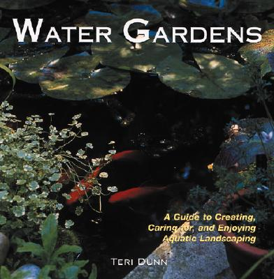 Image for Water Gardens: A Guide to Creating, Caring For, and Enjoying Aquatic Landscaping