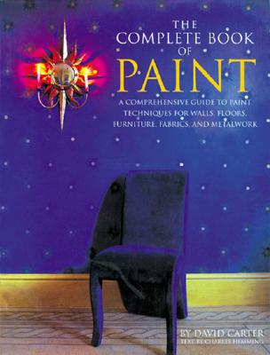 Image for The Complete Book of Paint: A Comprehensive Guide to Paint Techniques for Walls, Floors, Furniture, Fabrics, and Metalwork