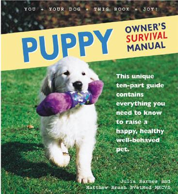 Image for Puppy Owner's Survival Manual: This Unique Ten-Part Guide Contains Everything You Need to Know to Raise a Happy, Healthy Well-Behaved Pet