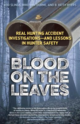 Image for Blood on the Leaves: Real Hunting Accident Investigations And Lessons in Hunter Safety