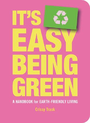 It's Easy Being Green: A Handbook for Earth-Friendly Living, Trask, Crissy