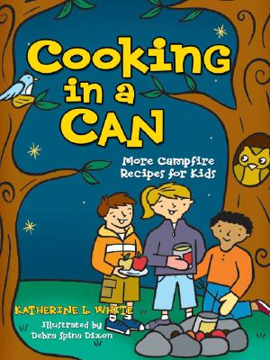 Cooking in a Can : More Campfire Recipes for Kids, KATE WHITE, KATHERINE L. WHITE