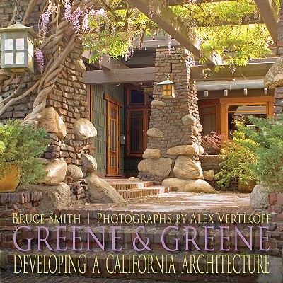 Greene & Greene : Developing A California Architecture, Bruce Smith (Author), Alex Vertikoff (Photographer)