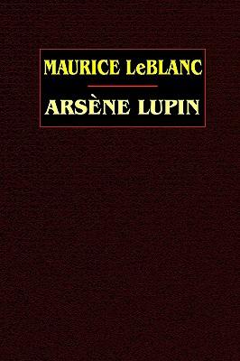 Arsene Lupin, Maurice LeBlanc and Edgar Jepson