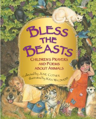 Image for Bless the Beasts: Children's Prayers and Poems About Animals by Cotner, June