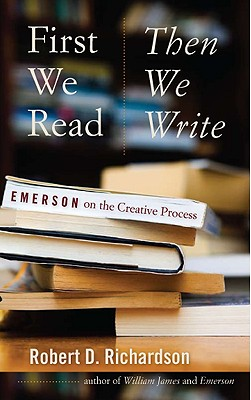 Image for First We Read, Then We Write: Emerson on the Creative Process