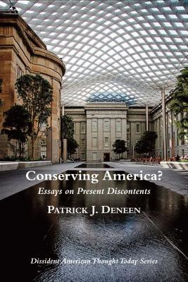 Conserving America?: Essays on Present Discontents, Patrick J. Deneen