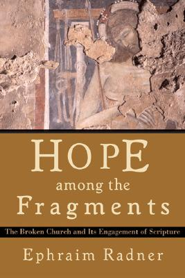 Image for Hope Among the Fragments: The Broken Church and Its Engagement of Scripture