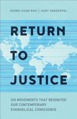 Image for Return to Justice: Six Movements That Reignited Our Contemporary Evangelical Conscience