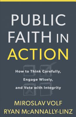 Image for Public Faith in Action: How to Think Carefully, Engage Wisely, and Vote with Int