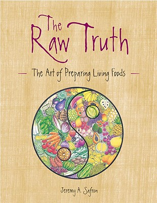 Image for The Raw Truth: The Art of Preparing Living Foods
