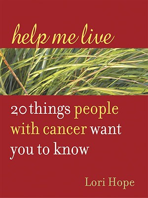 Image for Help Me Live: 20 Things People with Cancer Want You to Know