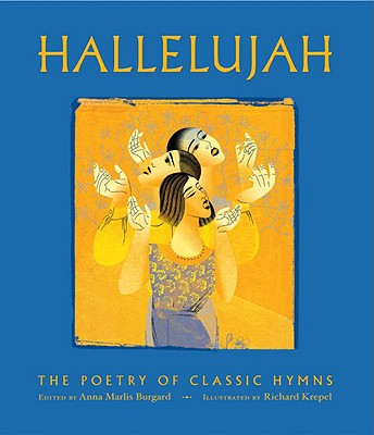 Hallelujah: The Poetry of Our Classic Hymns, Anna Marlis Burgard; Richard Krepel