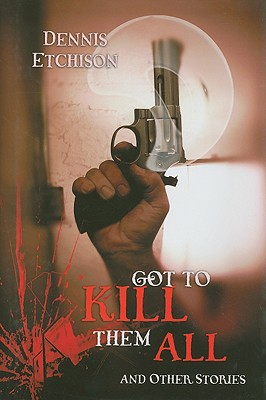 Image for GOT TO KILL THEM ALL AND OTHER STORIES