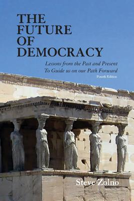 Image for FUTURE OF DEMOCRACY, THE LESSONS FROM THE PAST AND PRESENT TO GUIDE US ON OUR PATH FORWARD