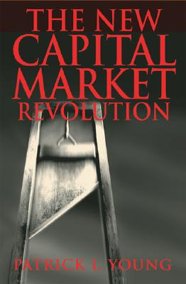 Image for The New Capital Market Revolution: The Winners, the Losers and the Future of Finance