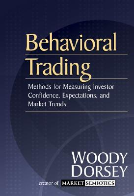 Image for BEHAVIORAL TRADING METHODS FOR MEASURING INVESTOR CONFIDENCE, EXPECTATIONS, AND MARKET TRENDS