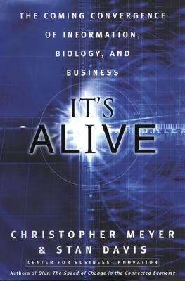 Image for It's Alive: The Coming Convergence of Information, Biology and Business